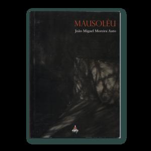 Capa do livro Mausoléu, de João Miguel Moreira Auto