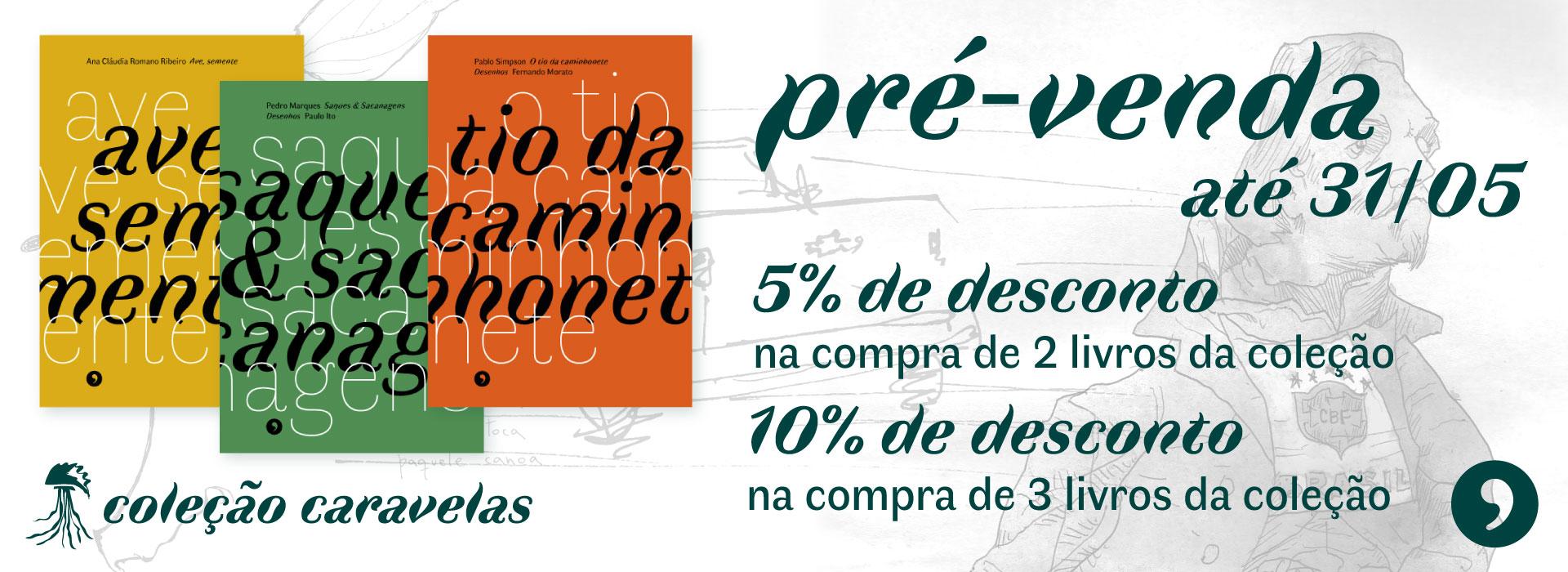 Pré-venda até 31/05 dos livros Ave, semente, Saques & Sacanagens e O tio da caminhonete. 5% de desconto na compra de dois livros da coleção, 10% de desconto na compra de 3 livros.